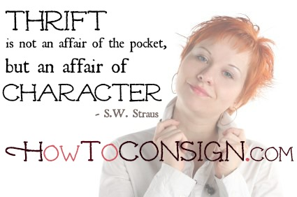 Thrift is not an affair of the pocket, but an affair of the character, says HowToConsign.com