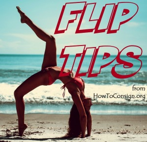 Flip Tips from HowToConsign.org by Kate Holmes