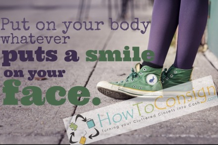 Put on your body whatever puts a smile on your face, says HowToConsign.com
